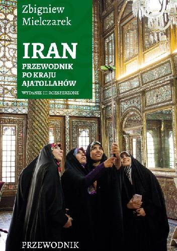 Okładka książki Iran. Przewodnik po kraju ajatollahów. Zbigniew Mielczarek
