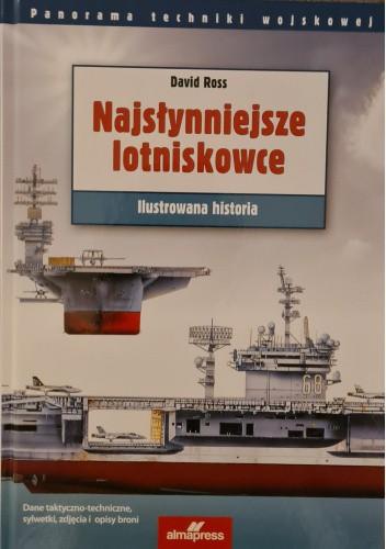 Okładka książki Najsłynniejsze lotniskowce. Ilustrowana historia David Ross