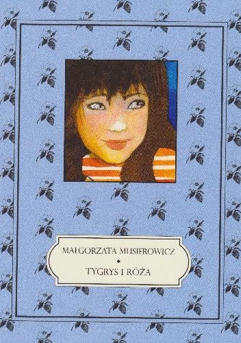 Okładka książki Tygrys i Róża Małgorzata Musierowicz