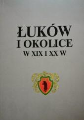 Okładka książki Łuków i okolice w XIX i XX w.