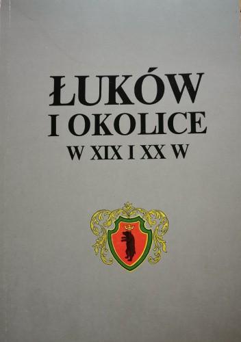 Okładka książki Łuków i okolice w XIX i XX w. Romuald Turkowski
