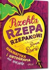 Okładka książki Rzekła rzepa rzepakowi. Gramatyka i ortografia na wesoło (miękka oprawa)
