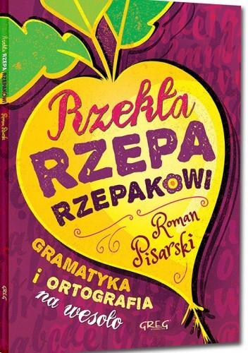 Okładka książki Rzekła rzepa rzepakowi. Gramatyka i ortografia na wesoło (miękka oprawa) Roman Pisarski