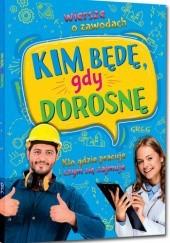 Okładka książki Kim będę, gdy dorosnę. Wiersze o zawodach. Kto gdzie pracuje i czym się zajmuje
