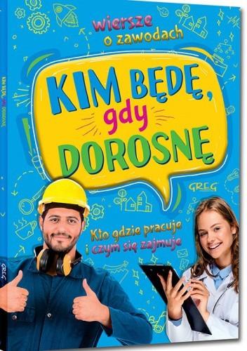 Okładka książki Kim będę, gdy dorosnę. Wiersze o zawodach. Kto gdzie pracuje i czym się zajmuje Weronika Dorożko