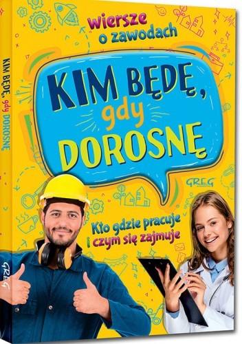 Okładka książki Kim będę, gdy dorosnę. Wiersze o zawodach. Kto gdzie pracuje i czym się zajmuje (twarda oprawa) Weronika Dorożko