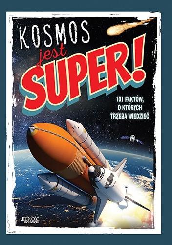 Okładka książki Kosmos jest super! 101 faktów, o których trzeba wiedzieć Alice Harman