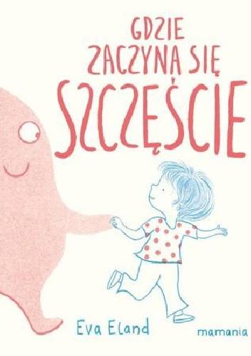 Okładka książki Gdzie zaczyna się Szczęście Eva Eland
