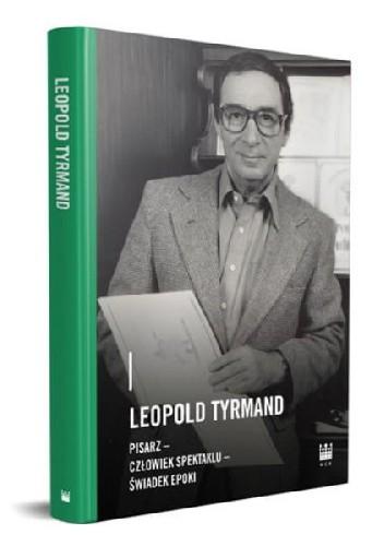 Okładka książki Leopold Tyrmand – pisarz, człowiek spektaklu, świadek epoki Magdalena Woźniewska-Działak,praca zbiorowa
