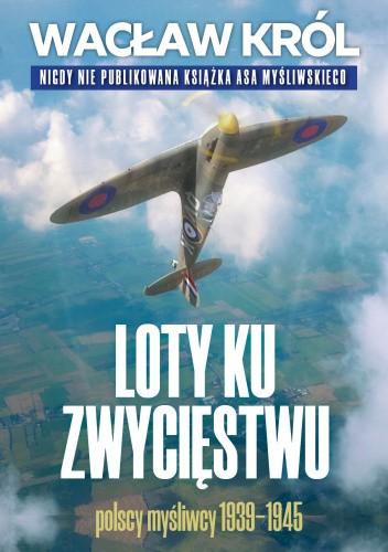 Okładka książki Loty ku zwycięstwu Wacław Król
