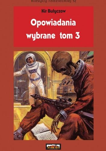Okładka książki Opowiadania wybrane, tom 3 Kir Bułyczow