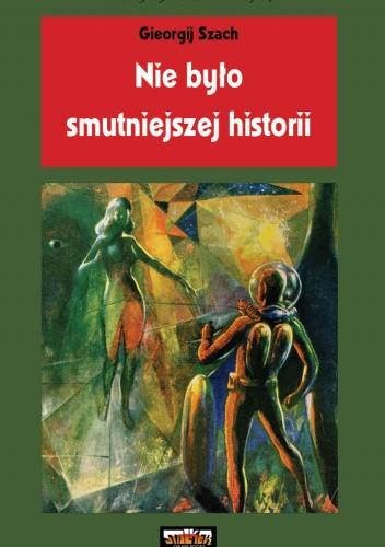 Okładka książki Nie było smutniejszej historii Gieorgij Szach