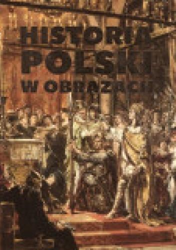 Okładka książki Historia Polski w obrazach Ireneusz Korpyś