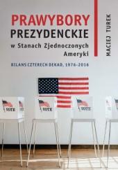 Okładka książki Prawybory prezydenckie w Stanach Zjednoczonych Ameryki. Bilans czterech dekad, 1976-2016
