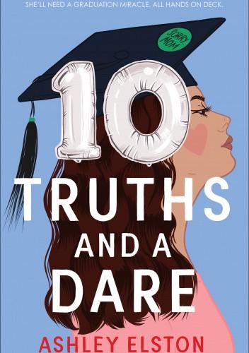 Okładka książki 10 Truths and a Dare Ashley Elston