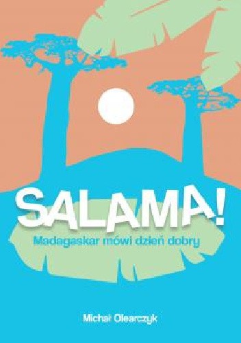 Okładka książki Salama! Madagaskar mówi dzień dobry Michał Olearczyk