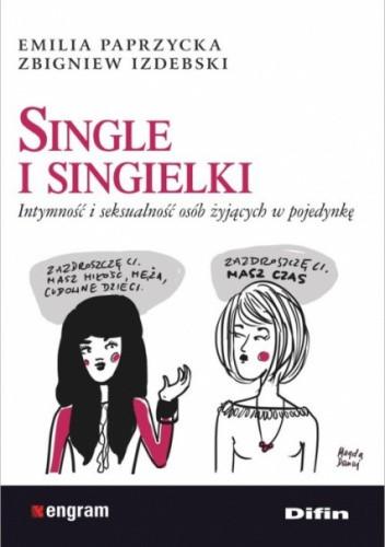 Okładka książki Single i singielki. Intymność i seksualność osób żyjących w pojedynkę Zbigniew Izdebski,Emilia Paprzycka
