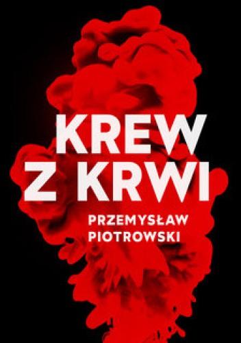Okładka książki Krew z krwi Przemysław Piotrowski
