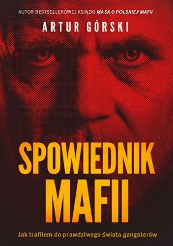 Okładka książki Spowiednik Mafii Artur Górski