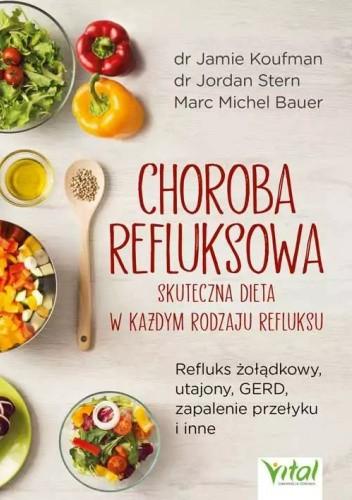 Okładka książki Choroba refluksowa – skuteczna dieta w każdym rodzaju refluksu. Refluks żołądkowy, utajony, GERD, zapalenie przełyku i inne Jamie Koufman
