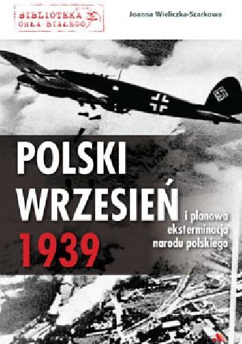 Okładka książki Polski wrzesień 1939 i planowa eksterminacja narodu polskiego Joanna Wieliczka-Szarkowa