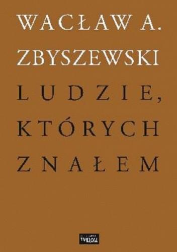 Okładka książki Ludzie, których znałem Wacław A. Zbyszewski
