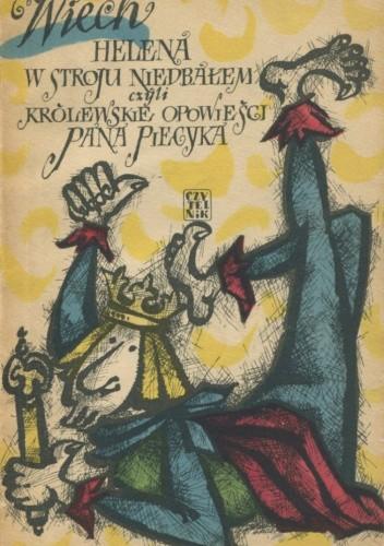 Okładka książki Helena w stroju niedbałem, czyli Królewskie opowieści pana Piecyka Stefan Wiechecki