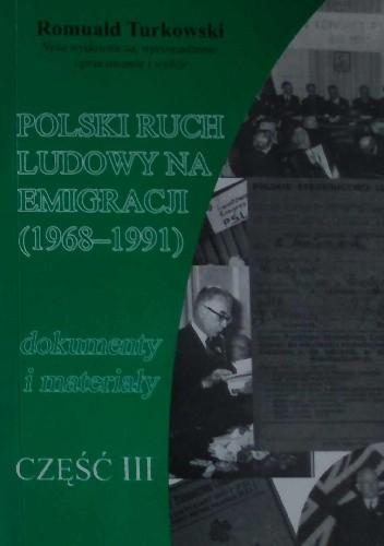 Okładka książki Polski ruch ludowy na emigracji. Dokumenty i materiały. Cz. 3 (1968–1991) Romuald Turkowski