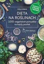 Okładka książki Dieta na roślinach. 100 wegańskich pomysłów na każdy posiłek