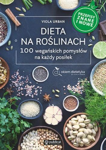 Okładka książki Dieta na roślinach. 100 wegańskich pomysłów na każdy posiłek Viola Urban