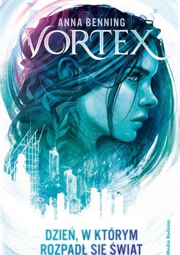 Okładka książki Vortex. Dzień, w którym rozpadł się świat Anna Benning