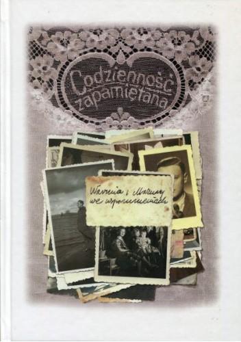 Okładka książki Codzienność zapamiętana. Warmia i Mazury we wspomnieniach Robert Traba