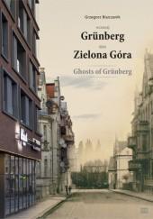 Okładka książki Wczoraj Grünberg - dziś Zielona Góra (Ghosts of Grünberg)