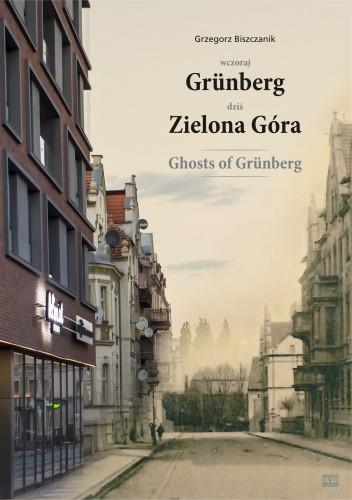 Okładka książki Wczoraj Grünberg - dziś Zielona Góra (Ghosts of Grünberg) Grzegorz Biszczanik