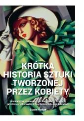 Okładka książki Krótka historia sztuki tworzonej przez kobiety