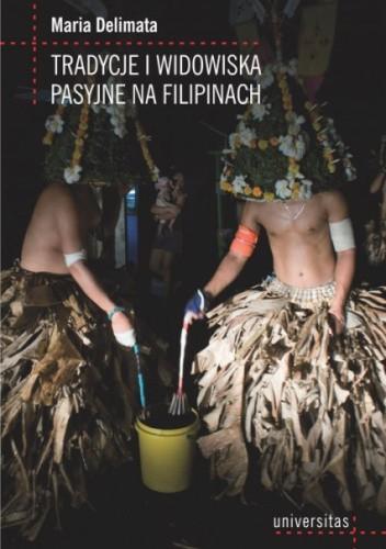 Okładka książki Tradycje i widowiska pasyjne na Filipinach Maria Delimata