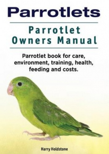 Okładka książki Parrotlets. Parrotlet Owners Manual. Parrotlet Book for Care, Environment, Training, Health, Feeding and Costs. inni
