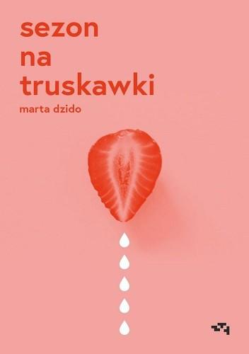 Okładka książki Sezon na truskawki Marta Dzido