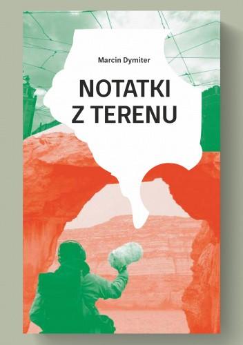 Okładka książki Notatki z terenu Marcin Dymiter
