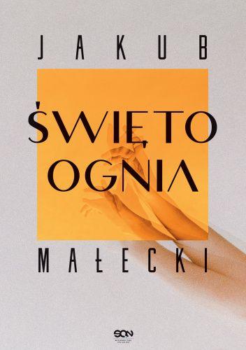 Okładka książki Święto ognia Jakub Małecki