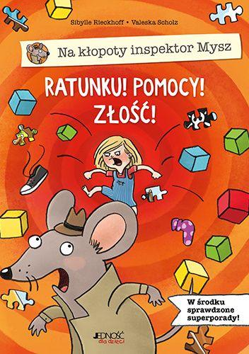 Okładka książki Na kłopoty inspektor Mysz. Ratunku! Pomocy! Złość! Sibylle Rieckhoff,Valeska Scholz