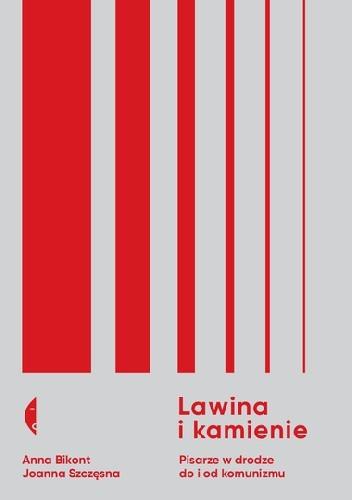 Okładka książki Lawina i kamienie. Pisarze w drodze do i od komunizmu Anna Krystyna Bikont,Joanna Szczęsna
