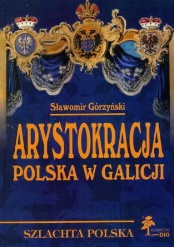 Okładka książki Arystokracja polska w Galicji Sławomir Górzyński