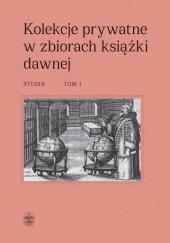 Okładka książki Kolekcje prywatne w zbiorach książki dawnej. Studia. Tom 1-2