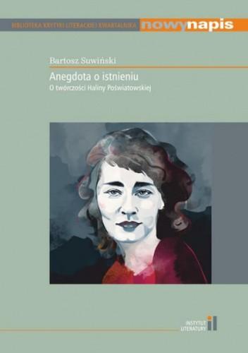 Okładka książki Anegdota o istnieniu O twórczości Haliny Poświatowskiej Bartosz Suwiński