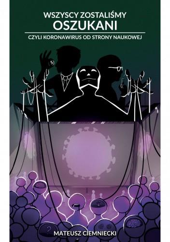 Okładka książki Wszyscy zostaliśmy oszukani - czyli koronawirus od strony naukowej Mateusz Ciemniecki
