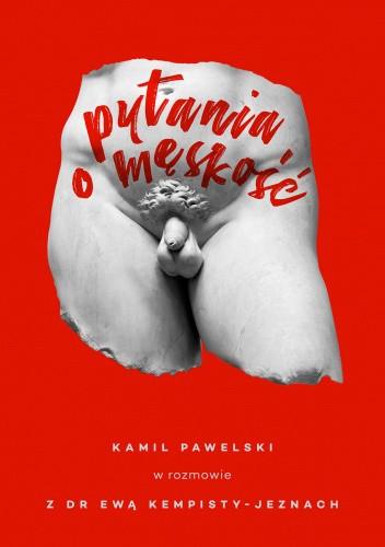 Okładka książki Pytania o męskość. Kamil Pawelski w rozmowie z dr Ewą Kempisty-Jeznach Ewa Kempisty-Jeznach,Kamil Pawelski