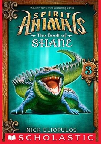 Okładka książki Spirit Animals: The Book of Shane #3 Nick Eliopulos