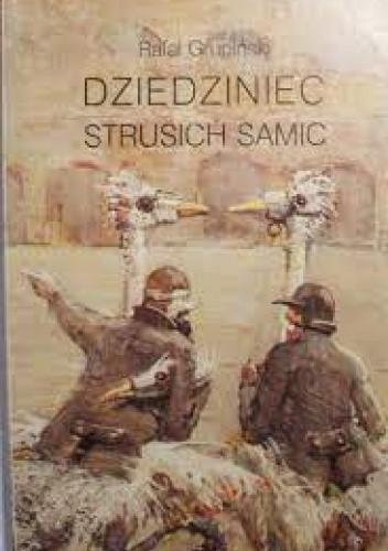 Okładka książki Dziedziniec strusich samic. Kilka uwag o życiu umysłowym w Polsce Rafał Grupiński