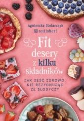 Okładka książki Fit desery z kilku składników. Jak jeść zdrowo nie rezygnując ze słodyczy